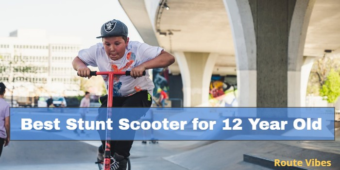Best Stunt Scooter for 12 Year Old