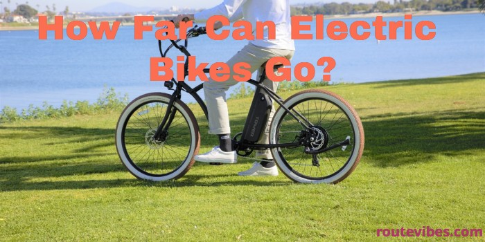 How Far Can Electric Bikes Go