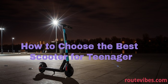 How to Choose the Best Scooter for Teenager